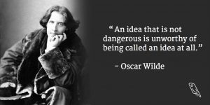 """""""An idea that is not dangerous is unworthy of being called an idea at all."""" – Oscar Wilde quote"""