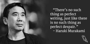 """""""There's no such thing as perfect writing, just like there is no such thing as perfect despair."""" – Haruki Murakami"""