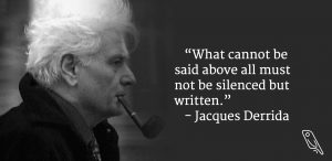 """""""What cannot be said above all must not be silenced, but written."""" – Quote by Derrida"""