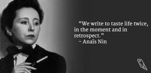 """We write to taste life twice, in the moment and in retrospect"" – Quote by Anaïs Nin"