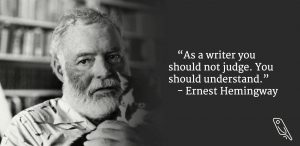 """""""As a writer you should not judge, you should understand."""" – Quote by Ernest Hemingway"""