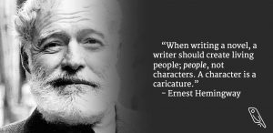 """""""When writing a novel, a writer should create living people; people, not characters. A character is a caricature."""" – Quote by Ernest Hemingway"""