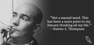 """""""Not a wasted word. This has been a main point to my literary thinking all my life."""" – Quote by Hunter S. Thompson"""
