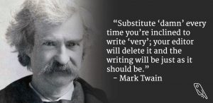 """""""Substitute 'damn' every time you're tempted to write 'very'; your editor will delete it and the writing will be just as it should be."""" – Quote by Mark Twain"""