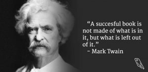 """""""A successful book is not made by what's in it, but what is left out of it."""" – Mark Twain"""
