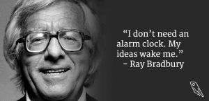 """""""I don't need an alarm clock, my ideas wake me."""" – Quote by Ray Bradbury"""