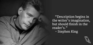 """""""Description begins in the writer's imagination, but should finish in the reader's."""" – Writing Quote by Author Stephen King"""