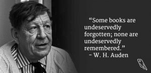 """""""Some books are undeservedly forgotten; none are undeservedly remembered."""" – W.H. Auden"""