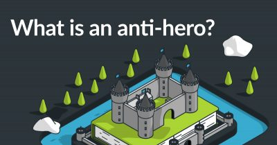What is an Anti-Hero? Definition — Plus 10 Examples!