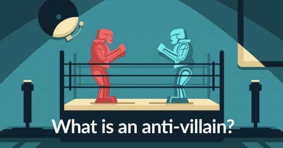 What is an anti-villain?